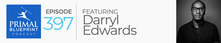 Primal Blueprint podcast Darryl Edwards